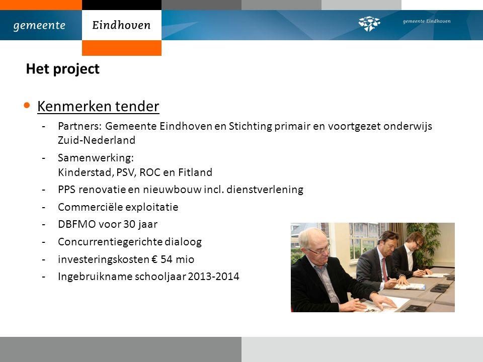 Het project Kenmerken tender -Partners: Gemeente Eindhoven en Stichting primair en voortgezet onderwijs Zuid-Nederland -Samenwerking: Kinderstad, PSV,