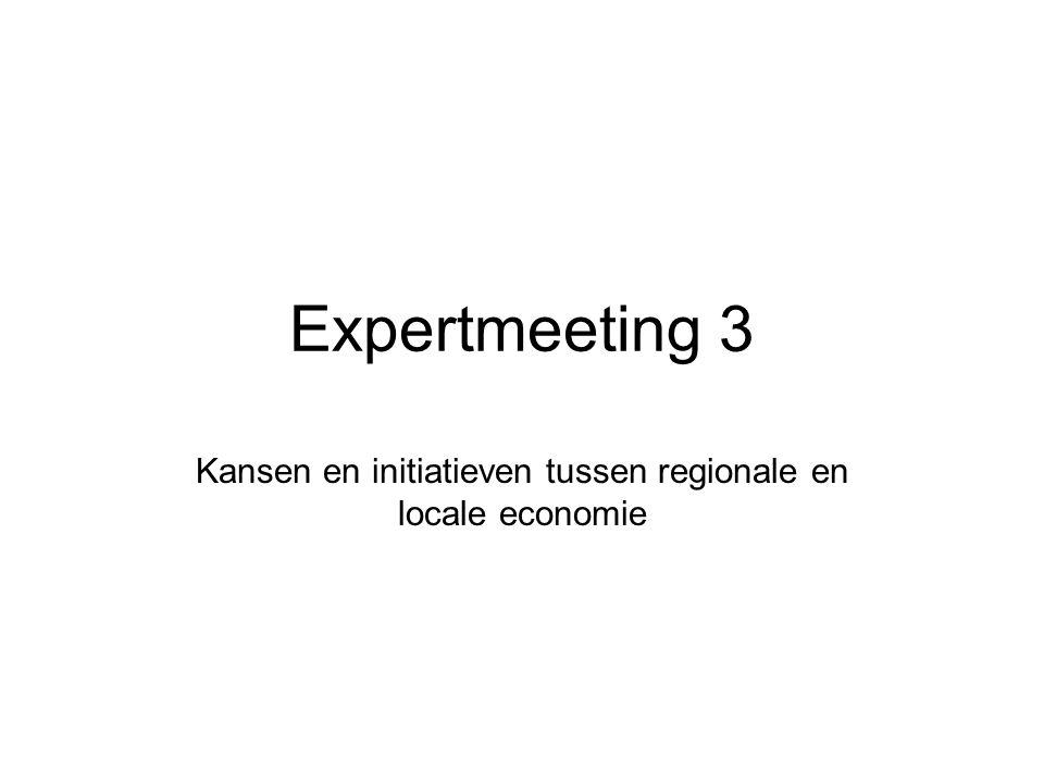 Expertmeeting 3 Kansen en initiatieven tussen regionale en locale economie