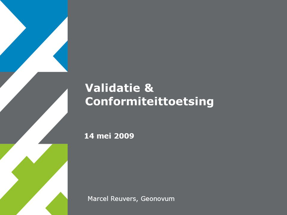 14 mei 2009 Validatie & Conformiteittoetsing Marcel Reuvers, Geonovum