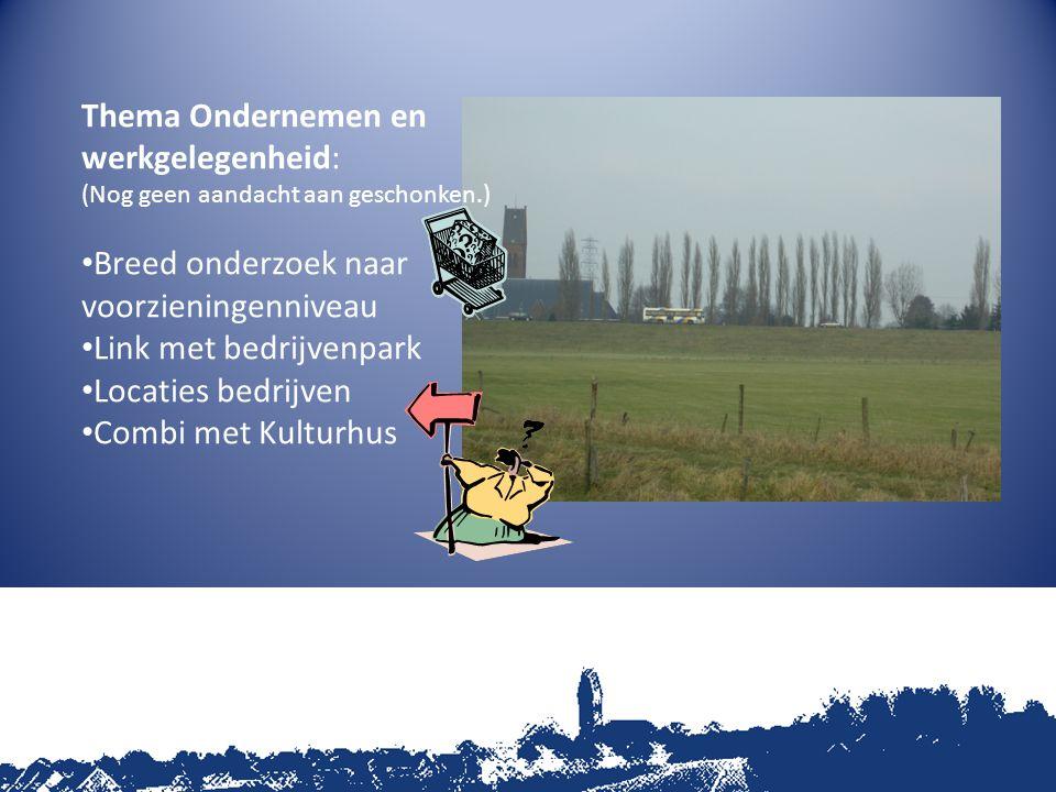 Thema Ondernemen en werkgelegenheid: (Nog geen aandacht aan geschonken.) Breed onderzoek naar voorzieningenniveau Link met bedrijvenpark Locaties bedrijven Combi met Kulturhus