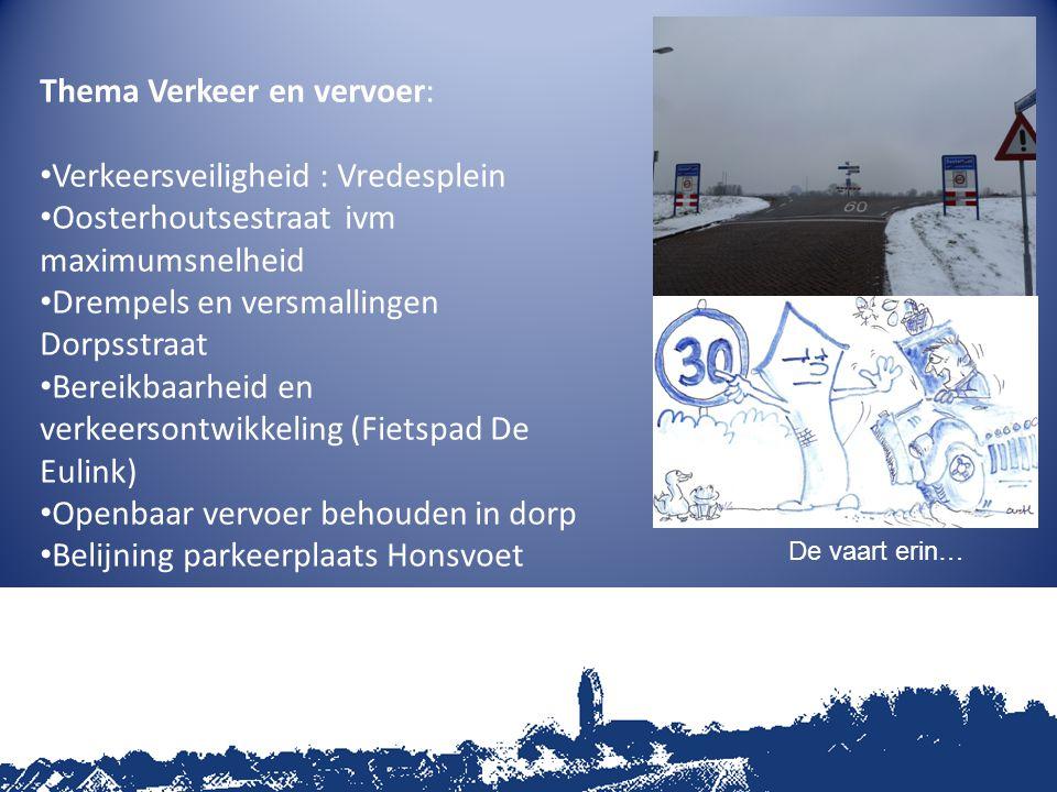Thema Verkeer en vervoer: Verkeersveiligheid : Vredesplein Oosterhoutsestraat ivm maximumsnelheid Drempels en versmallingen Dorpsstraat Bereikbaarheid
