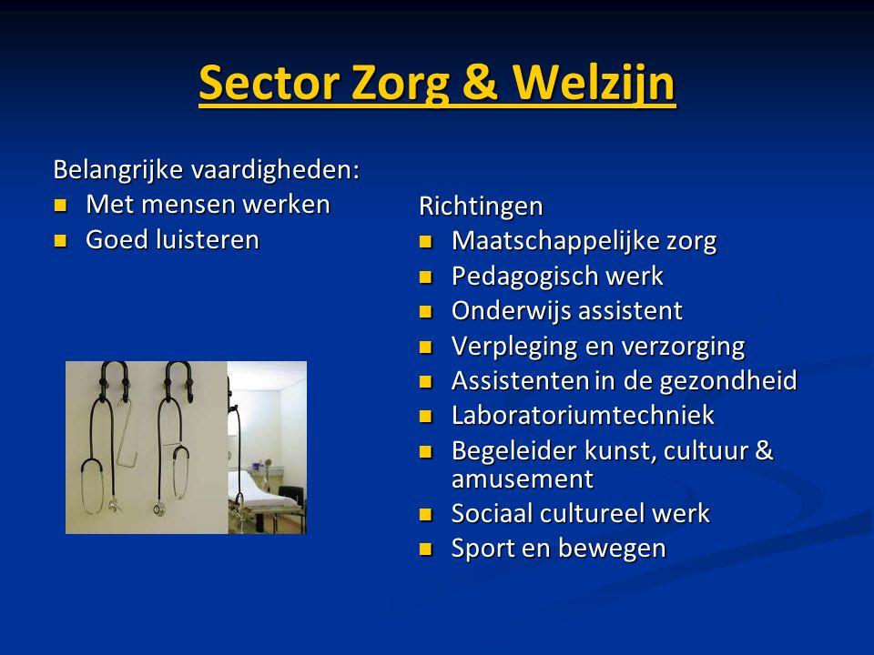 Sector Zorg & Welzijn Belangrijke vaardigheden: Met mensen werken Met mensen werken Goed luisteren Goed luisteren Richtingen Maatschappelijke zorg Maa