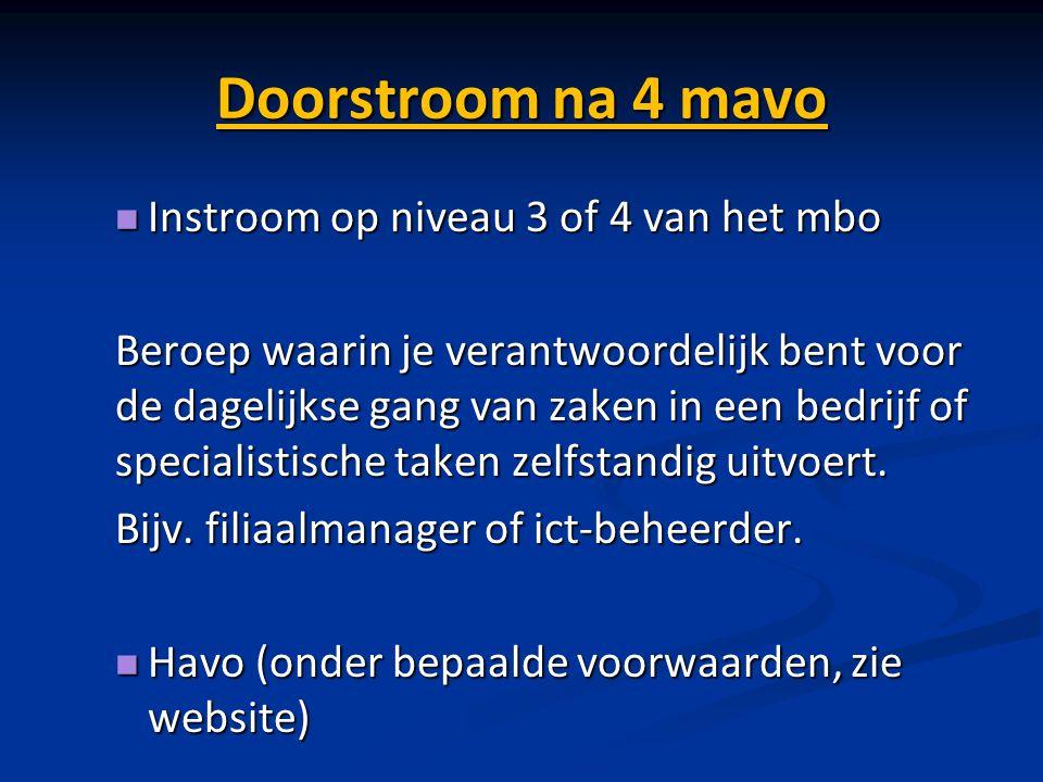 Doorstroom na 4 mavo Instroom op niveau 3 of 4 van het mbo Instroom op niveau 3 of 4 van het mbo Beroep waarin je verantwoordelijk bent voor de dageli