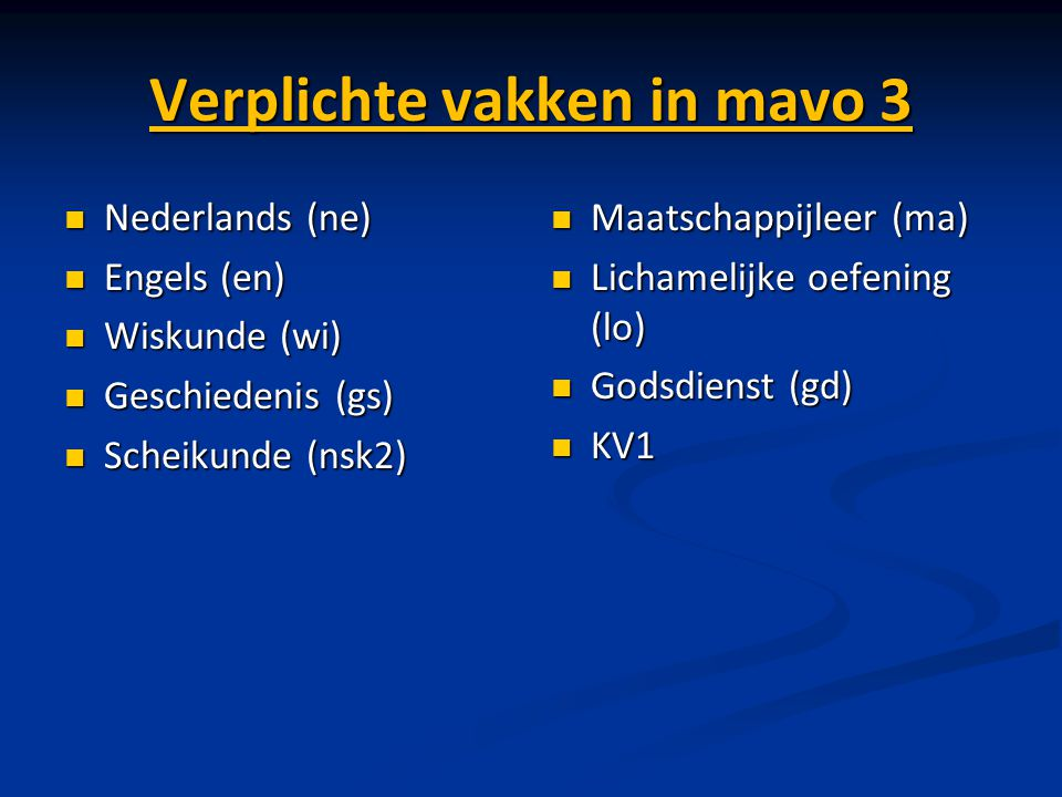 Verplichte vakken in mavo 3 Nederlands (ne) Nederlands (ne) Engels (en) Engels (en) Wiskunde (wi) Wiskunde (wi) Geschiedenis (gs) Geschiedenis (gs) Sc