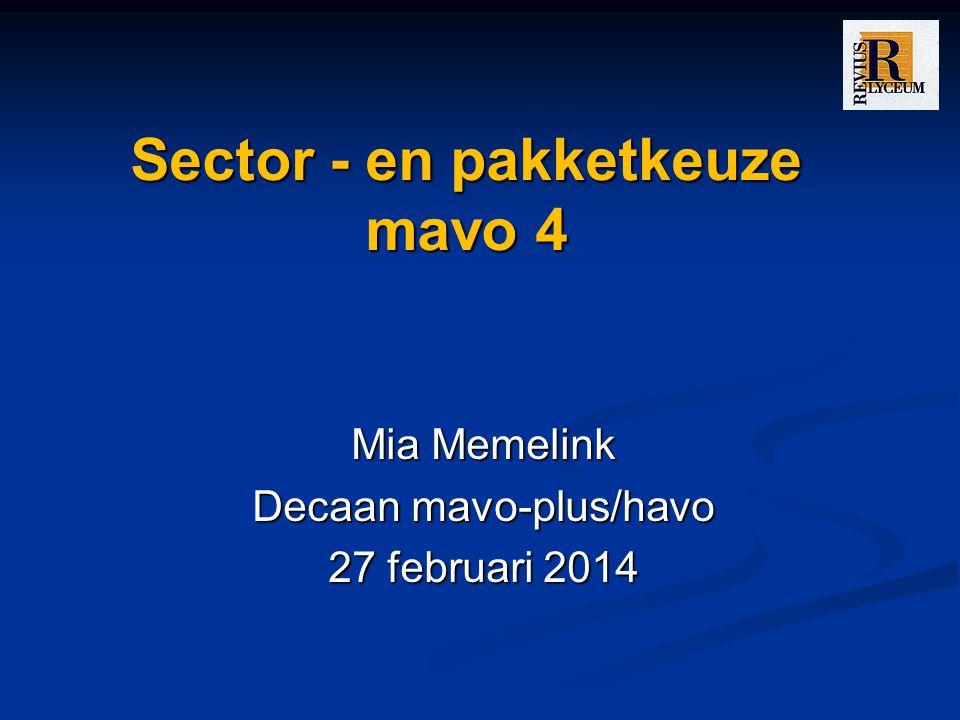 Sector - en pakketkeuze mavo 4 Mia Memelink Decaan mavo-plus/havo 27 februari 2014