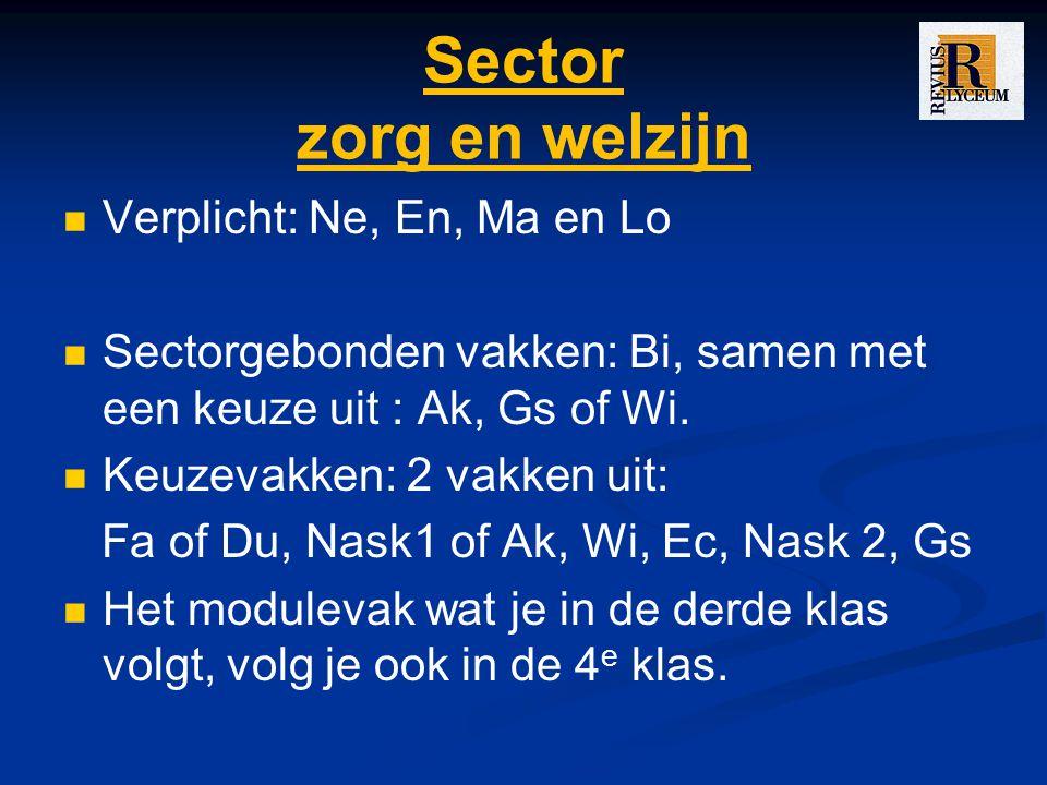Sector zorg en welzijn Verplicht: Ne, En, Ma en Lo Sectorgebonden vakken: Bi, samen met een keuze uit : Ak, Gs of Wi.