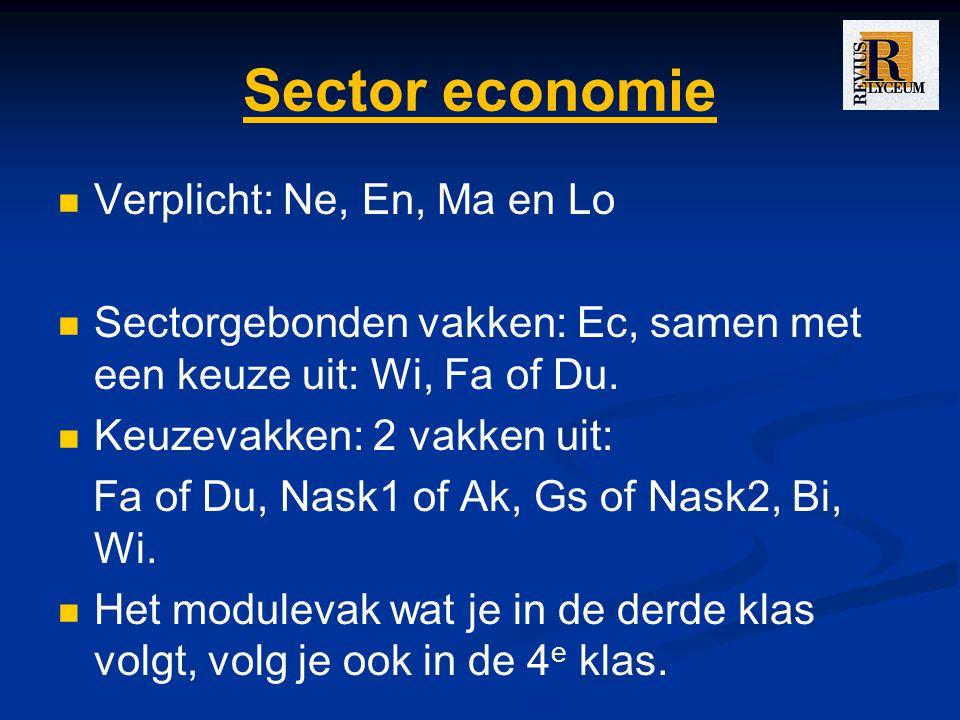 Sector economie Verplicht: Ne, En, Ma en Lo Sectorgebonden vakken: Ec, samen met een keuze uit: Wi, Fa of Du.