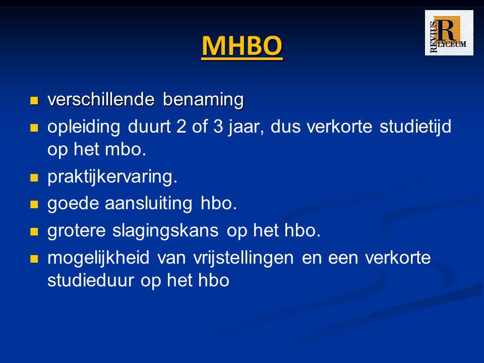 MHBO verschillende benaming verschillende benaming opleiding duurt 2 of 3 jaar, dus verkorte studietijd op het mbo.
