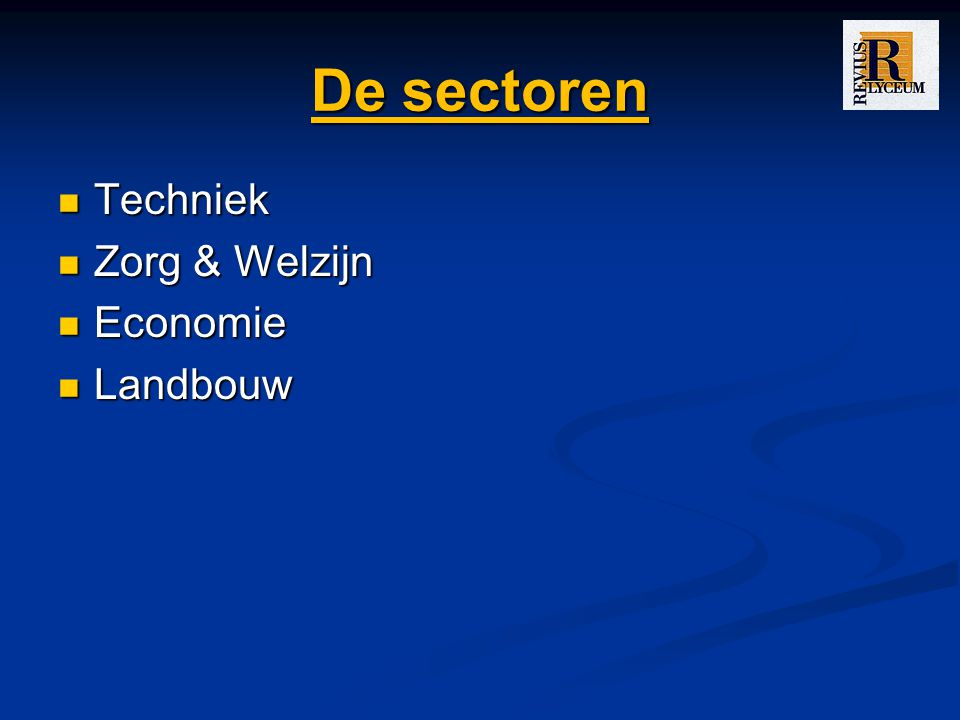 De sectoren Techniek Techniek Zorg & Welzijn Zorg & Welzijn Economie Economie Landbouw Landbouw