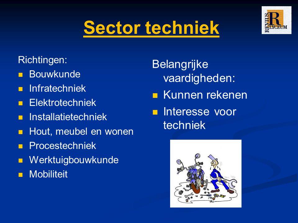 Sector techniek Richtingen: Bouwkunde Infratechniek Elektrotechniek Installatietechniek Hout, meubel en wonen Procestechniek Werktuigbouwkunde Mobiliteit Belangrijke vaardigheden: Kunnen rekenen Interesse voor techniek