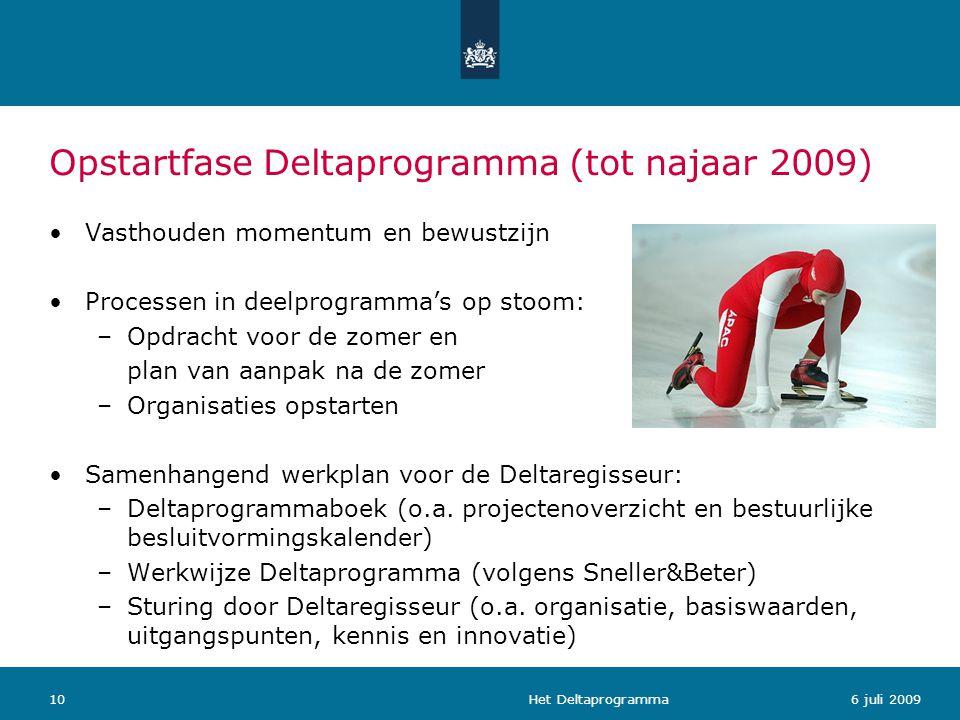 Het Deltaprogramma106 juli 2009 Opstartfase Deltaprogramma (tot najaar 2009) Vasthouden momentum en bewustzijn Processen in deelprogramma's op stoom: