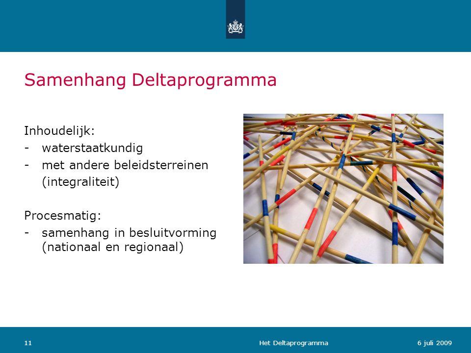 Het Deltaprogramma116 juli 2009 Samenhang Deltaprogramma Inhoudelijk: -waterstaatkundig -met andere beleidsterreinen (integraliteit) Procesmatig: -sam