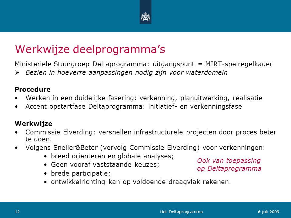 Het Deltaprogramma126 juli 2009 Werkwijze deelprogramma's Ministeriële Stuurgroep Deltaprogramma: uitgangspunt = MIRT-spelregelkader  Bezien in hoeve