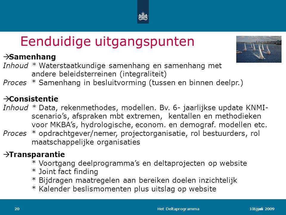 Het Deltaprogramma206 juli 200920 Eenduidige uitgangspunten  Samenhang Inhoud* Waterstaatkundige samenhang en samenhang met andere beleidsterreinen (