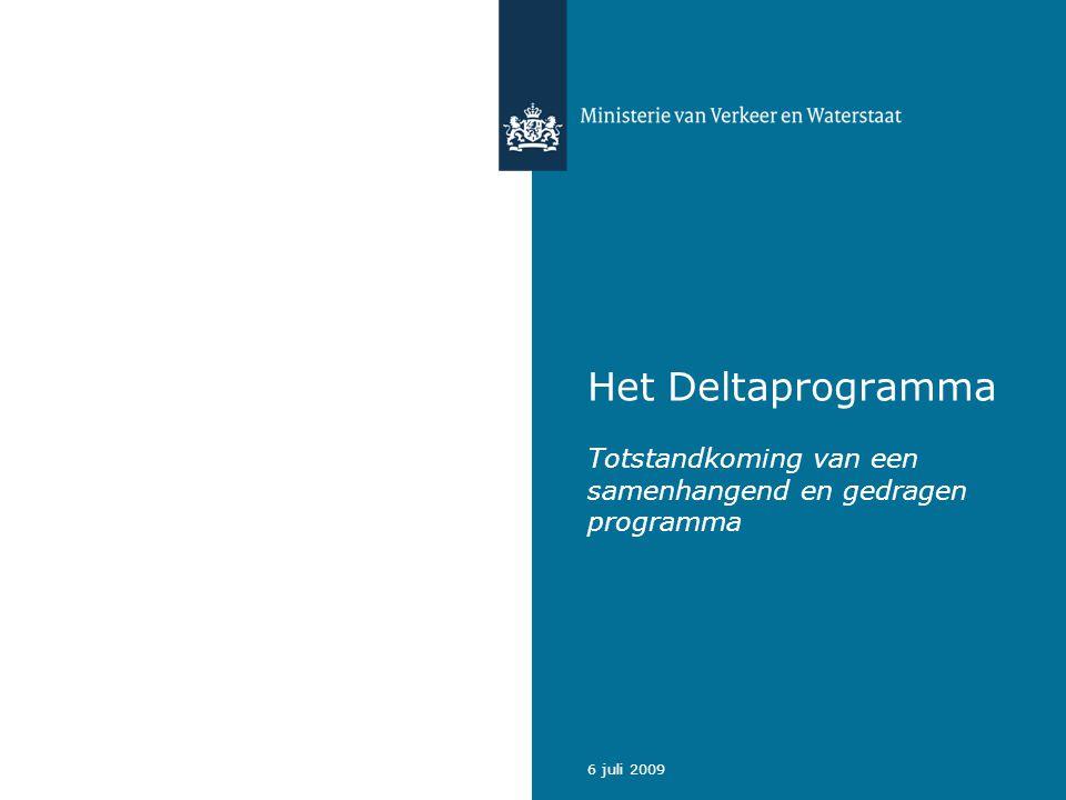 6 juli 2009 Het Deltaprogramma Totstandkoming van een samenhangend en gedragen programma