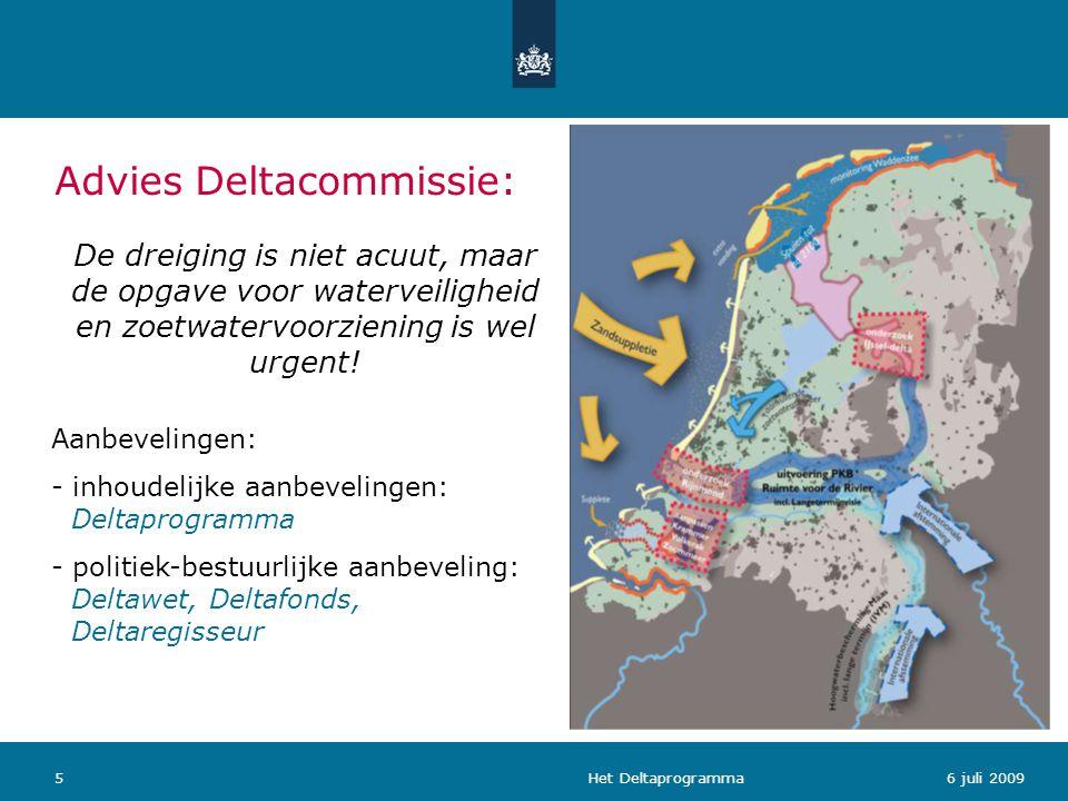 Het Deltaprogramma56 juli 2009 Advies Deltacommissie: De dreiging is niet acuut, maar de opgave voor waterveiligheid en zoetwatervoorziening is wel ur