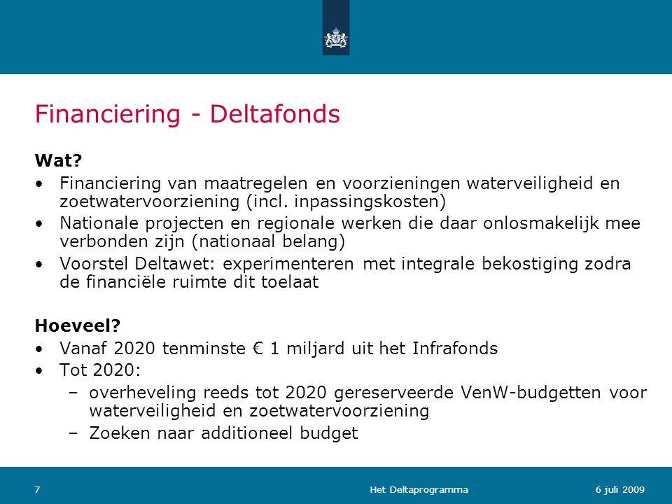 Het Deltaprogramma76 juli 2009 Financiering - Deltafonds Wat? Financiering van maatregelen en voorzieningen waterveiligheid en zoetwatervoorziening (i