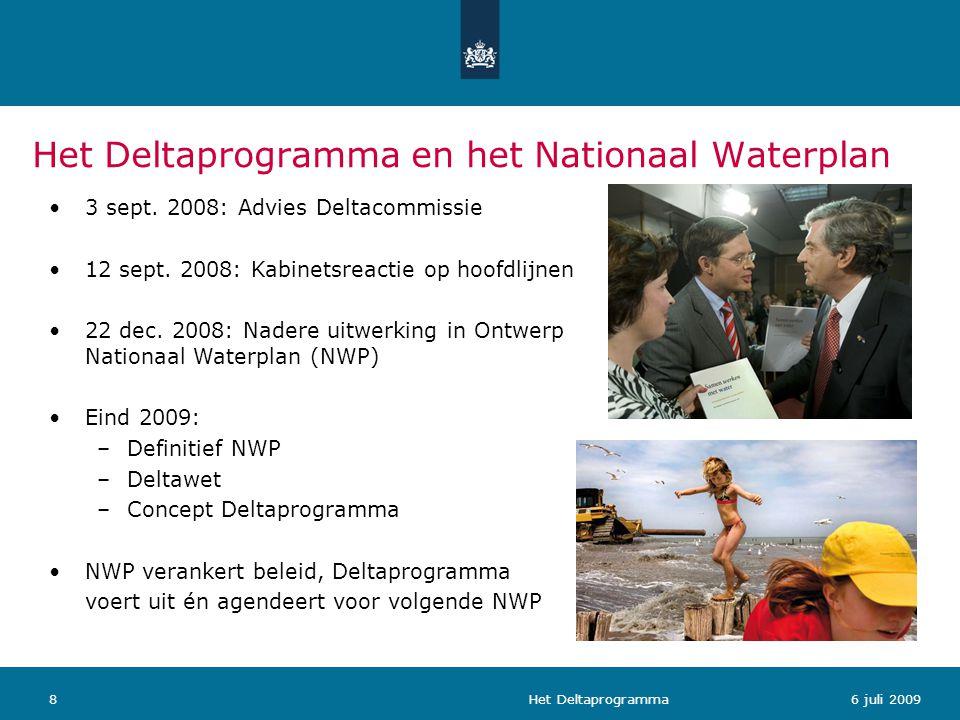 Het Deltaprogramma86 juli 2009 3 sept. 2008: Advies Deltacommissie 12 sept. 2008: Kabinetsreactie op hoofdlijnen 22 dec. 2008: Nadere uitwerking in On
