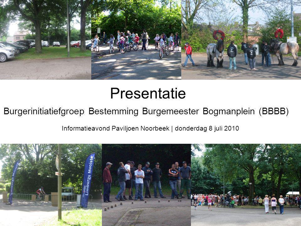Presentatie Burgerinitiatiefgroep Bestemming Burgemeester Bogmanplein (BBBB) Informatieavond Paviljoen Noorbeek | donderdag 8 juli 2010