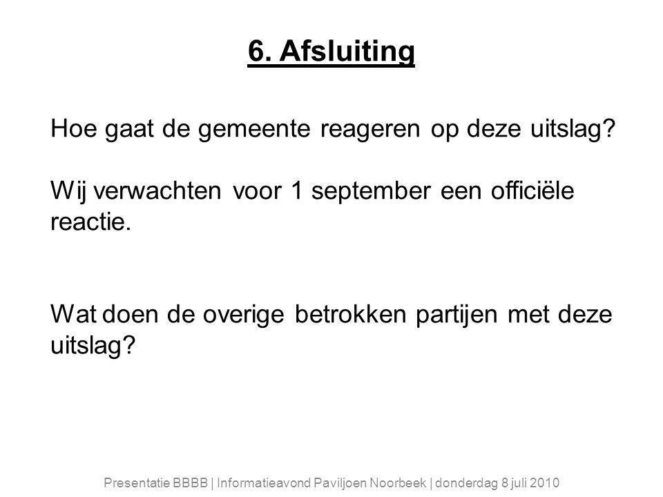 6. Afsluiting Hoe gaat de gemeente reageren op deze uitslag.