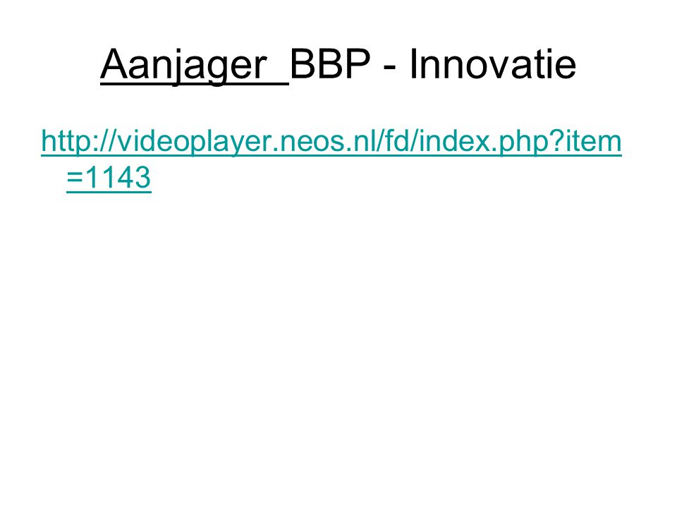 Aanjager BBP - Innovatie http://videoplayer.neos.nl/fd/index.php?item =1143