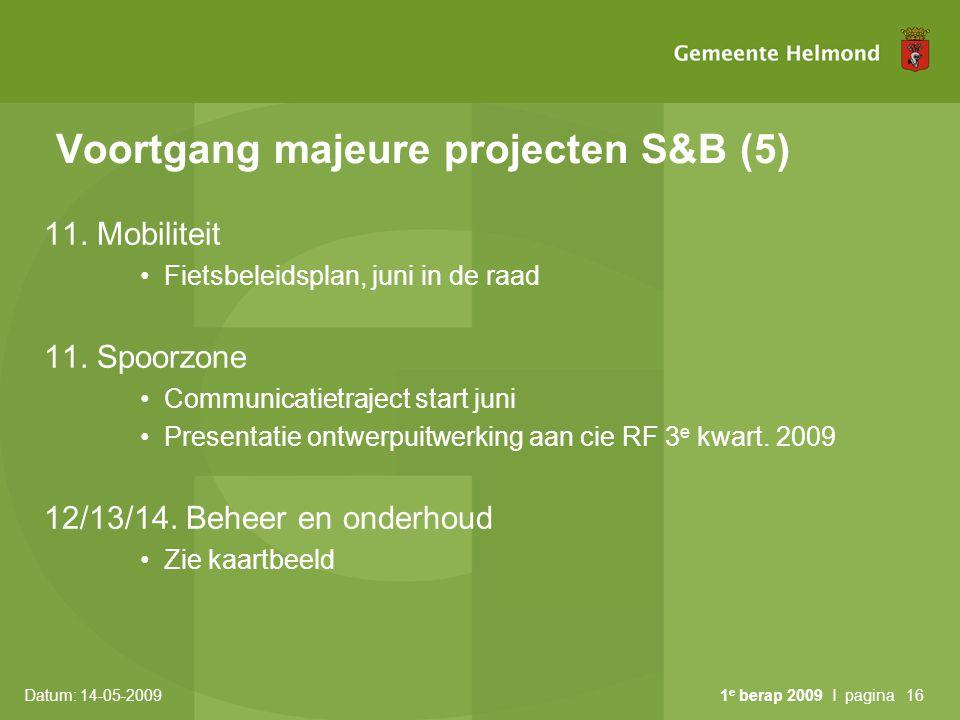 Datum: 14-05-2009 1 e berap 2009 I pagina16 Voortgang majeure projecten S&B (5) 11. Mobiliteit Fietsbeleidsplan, juni in de raad 11. Spoorzone Communi