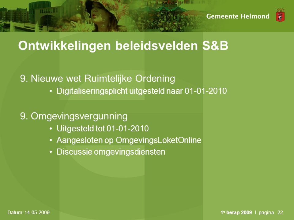 Datum: 14-05-2009 1 e berap 2009 I pagina22 Ontwikkelingen beleidsvelden S&B 9. Nieuwe wet Ruimtelijke Ordening Digitaliseringsplicht uitgesteld naar