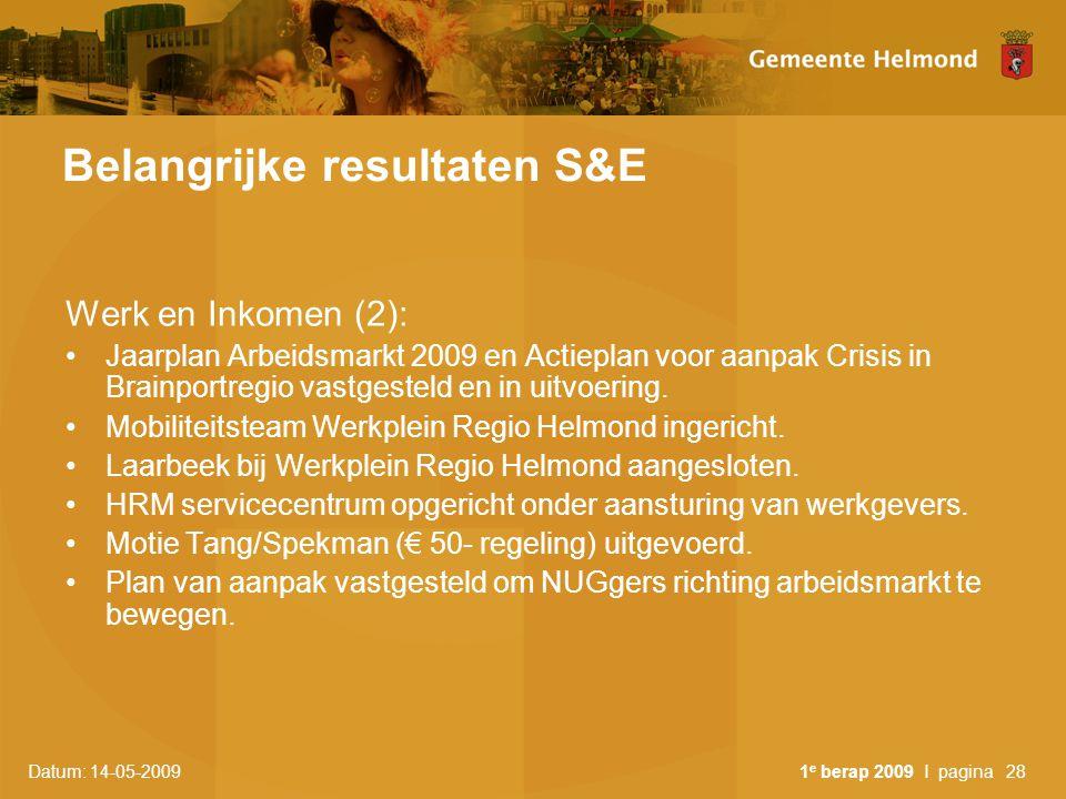 Datum: 14-05-2009 1 e berap 2009 I pagina28 Belangrijke resultaten S&E Werk en Inkomen (2): Jaarplan Arbeidsmarkt 2009 en Actieplan voor aanpak Crisis