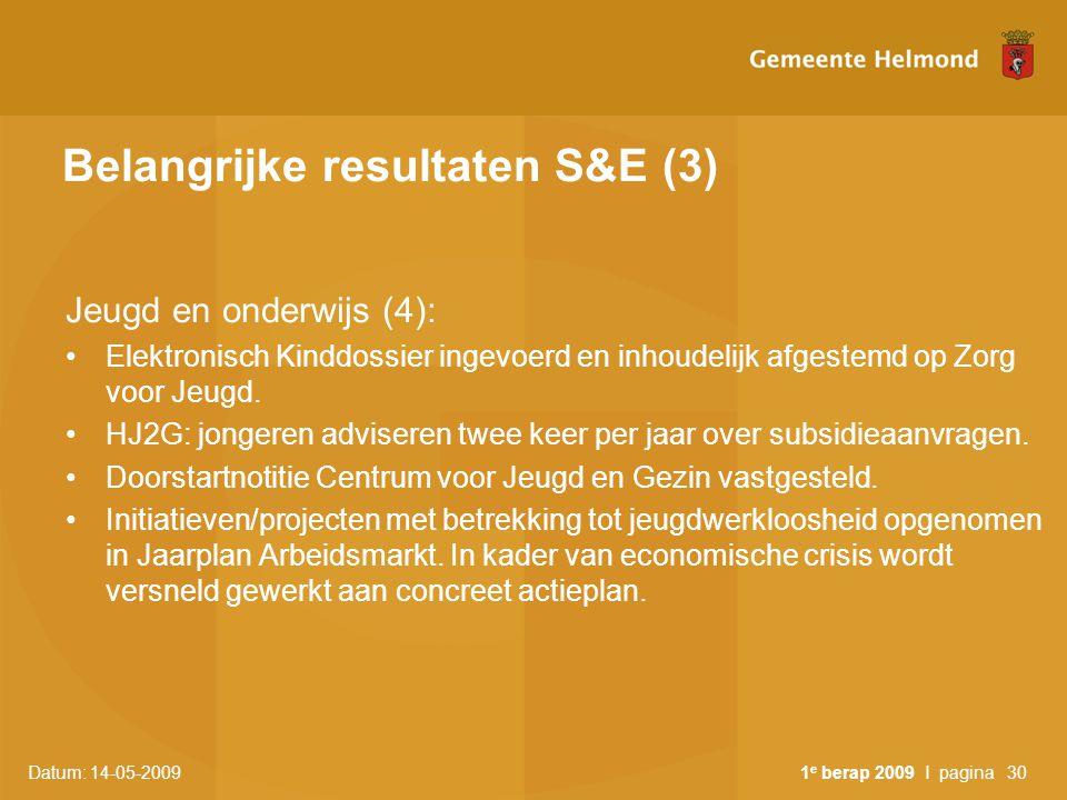 Datum: 14-05-2009 1 e berap 2009 I pagina30 Belangrijke resultaten S&E (3) Jeugd en onderwijs (4): Elektronisch Kinddossier ingevoerd en inhoudelijk a