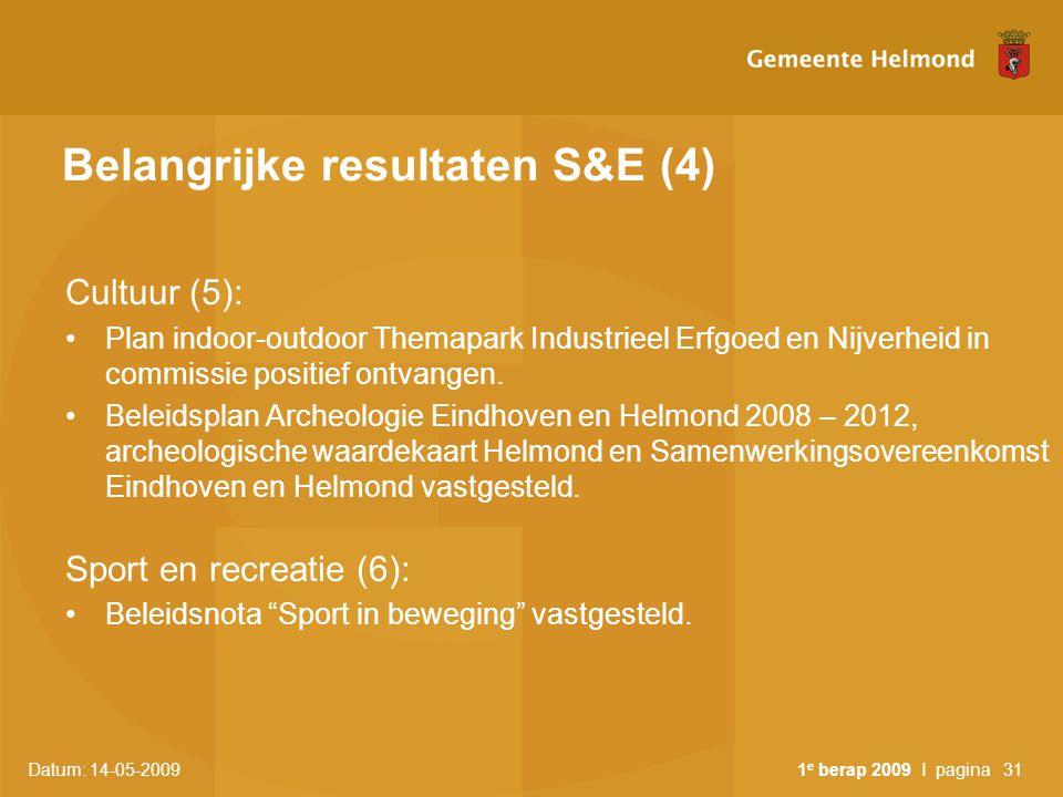 Datum: 14-05-2009 1 e berap 2009 I pagina31 Belangrijke resultaten S&E (4) Cultuur (5): Plan indoor-outdoor Themapark Industrieel Erfgoed en Nijverhei