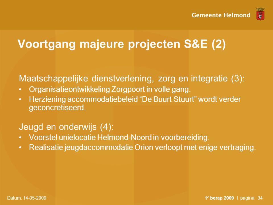 Datum: 14-05-2009 1 e berap 2009 I pagina34 Voortgang majeure projecten S&E (2) Maatschappelijke dienstverlening, zorg en integratie (3): Organisatieo