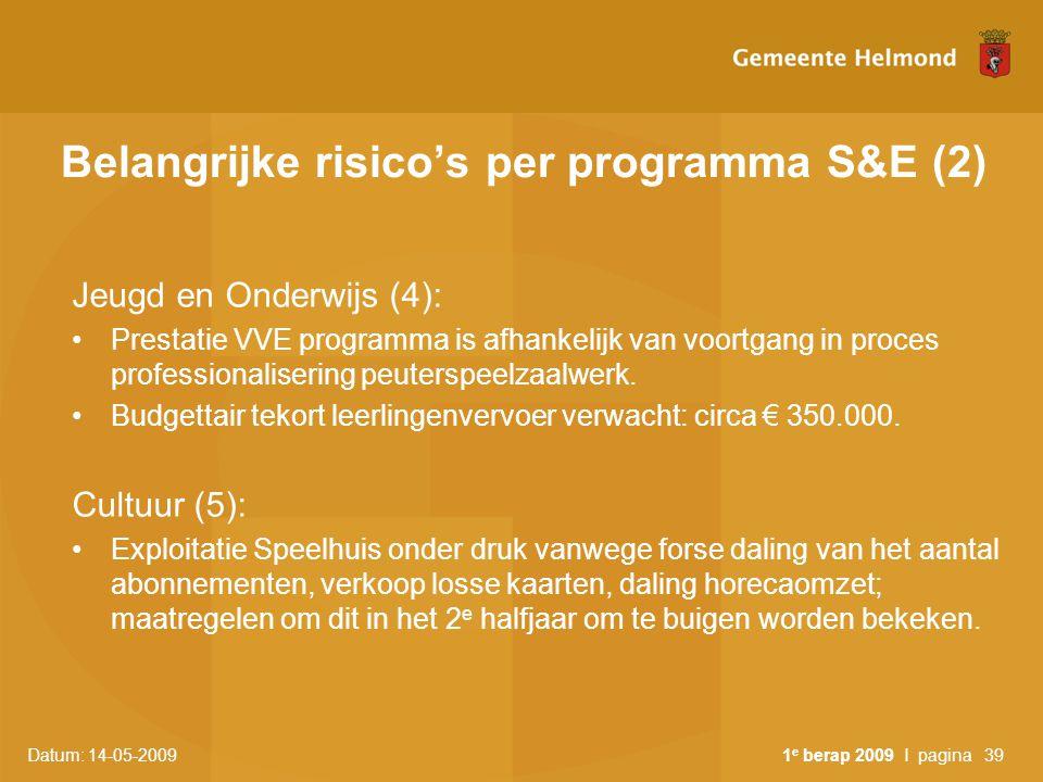 Datum: 14-05-2009 1 e berap 2009 I pagina39 Belangrijke risico's per programma S&E (2) Jeugd en Onderwijs (4): Prestatie VVE programma is afhankelijk