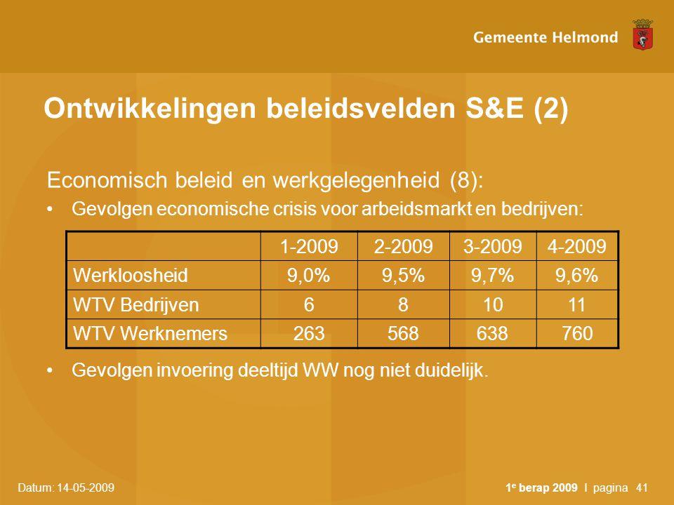 Datum: 14-05-2009 1 e berap 2009 I pagina41 Ontwikkelingen beleidsvelden S&E (2) Economisch beleid en werkgelegenheid (8): Gevolgen economische crisis