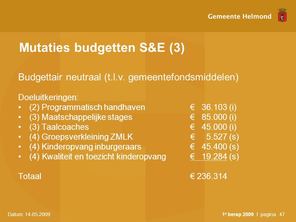 Datum: 14-05-2009 1 e berap 2009 I pagina47 Mutaties budgetten S&E (3) Budgettair neutraal (t.l.v.