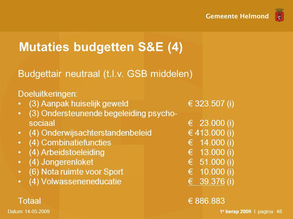 Datum: 14-05-2009 1 e berap 2009 I pagina48 Mutaties budgetten S&E (4) Budgettair neutraal (t.l.v. GSB middelen) Doeluitkeringen: (3) Aanpak huiselijk