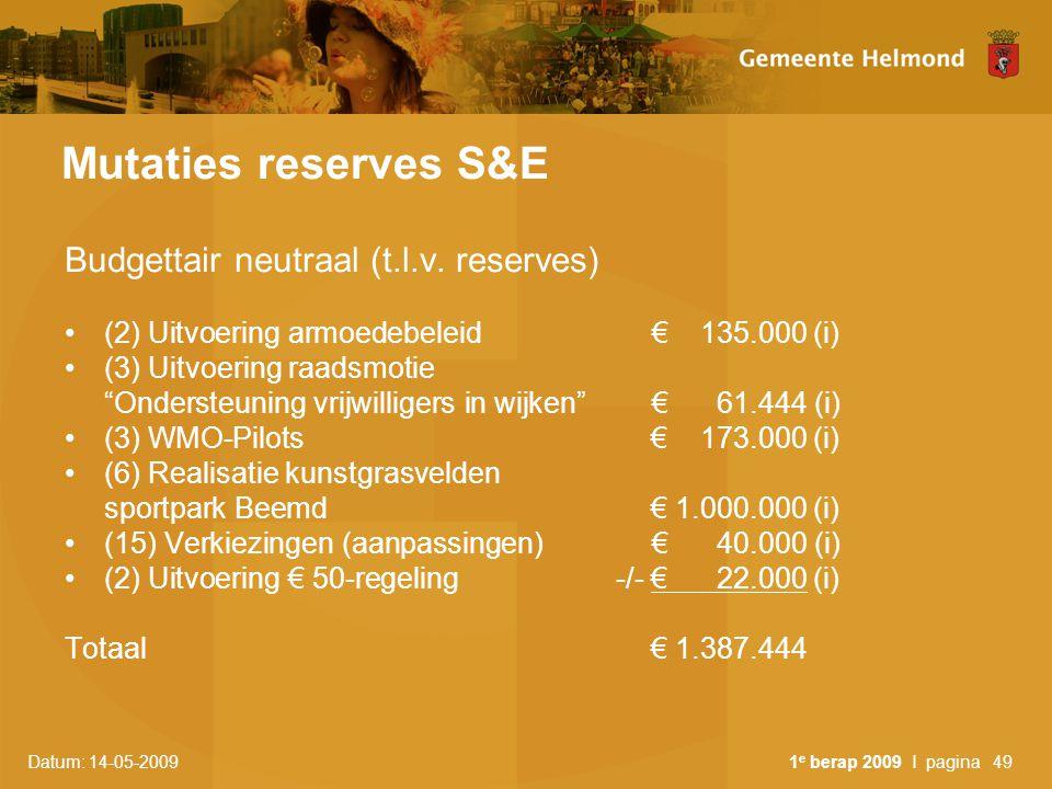 Datum: 14-05-2009 1 e berap 2009 I pagina49 Mutaties reserves S&E Budgettair neutraal (t.l.v.