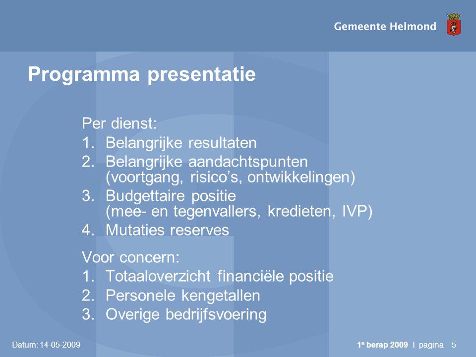 Datum: 14-05-2009 1 e berap 2009 I pagina5 Programma presentatie Per dienst: 1.Belangrijke resultaten 2.Belangrijke aandachtspunten (voortgang, risico