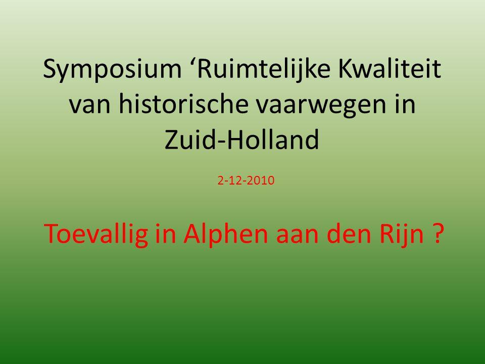 Symposium 'Ruimtelijke Kwaliteit van historische vaarwegen in Zuid-Holland 2-12-2010 Toevallig in Alphen aan den Rijn ?