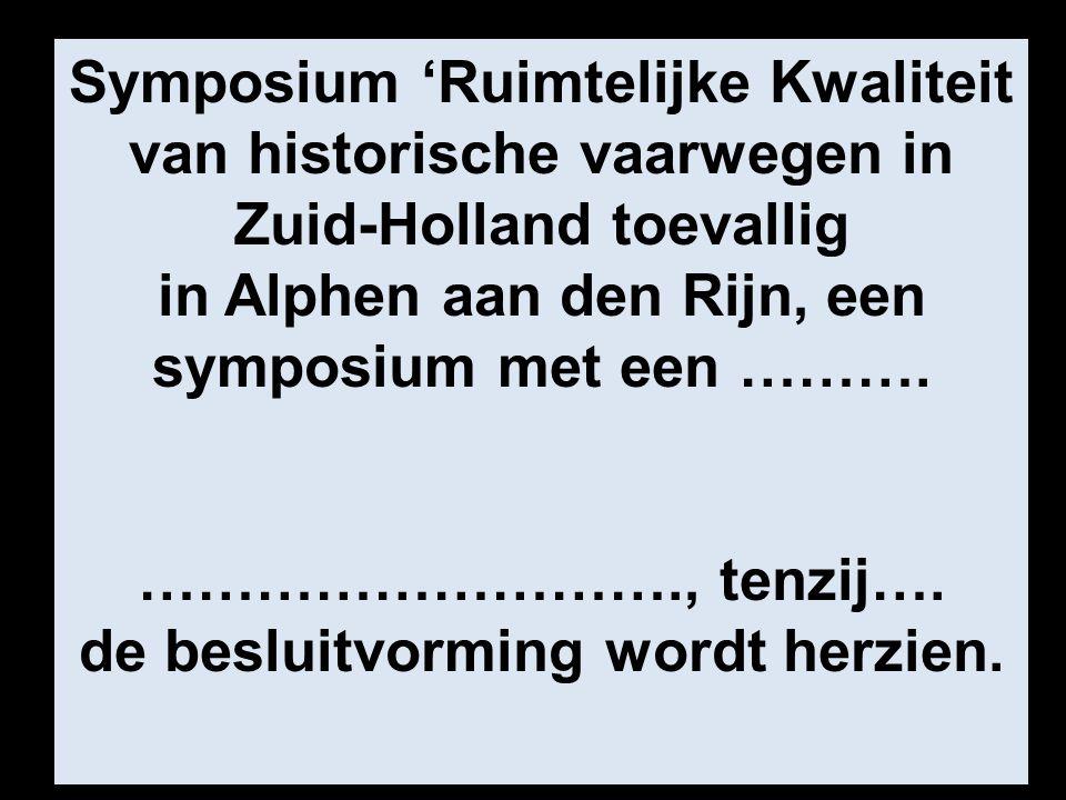 Symposium 'Ruimtelijke Kwaliteit van historische vaarwegen in Zuid-Holland toevallig in Alphen aan den Rijn, een symposium met een ……….