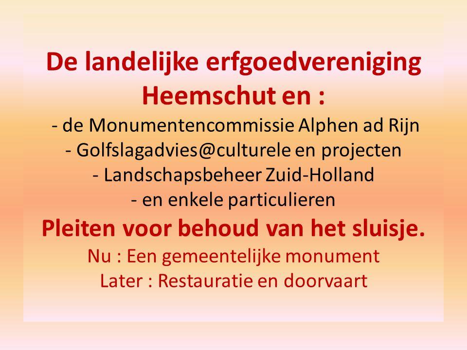 De landelijke erfgoedvereniging Heemschut en : - de Monumentencommissie Alphen ad Rijn - Golfslagadvies@culturele en projecten - Landschapsbeheer Zuid