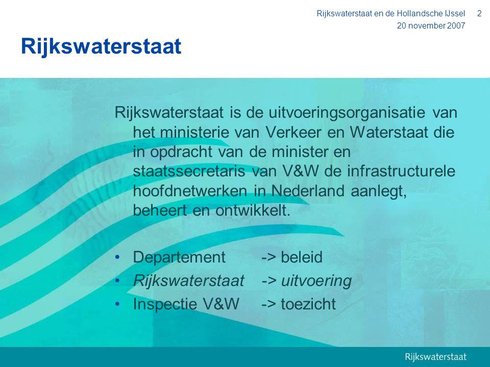 20 november 2007 Rijkswaterstaat en de Hollandsche IJssel2 Rijkswaterstaat Rijkswaterstaat is de uitvoeringsorganisatie van het ministerie van Verkeer
