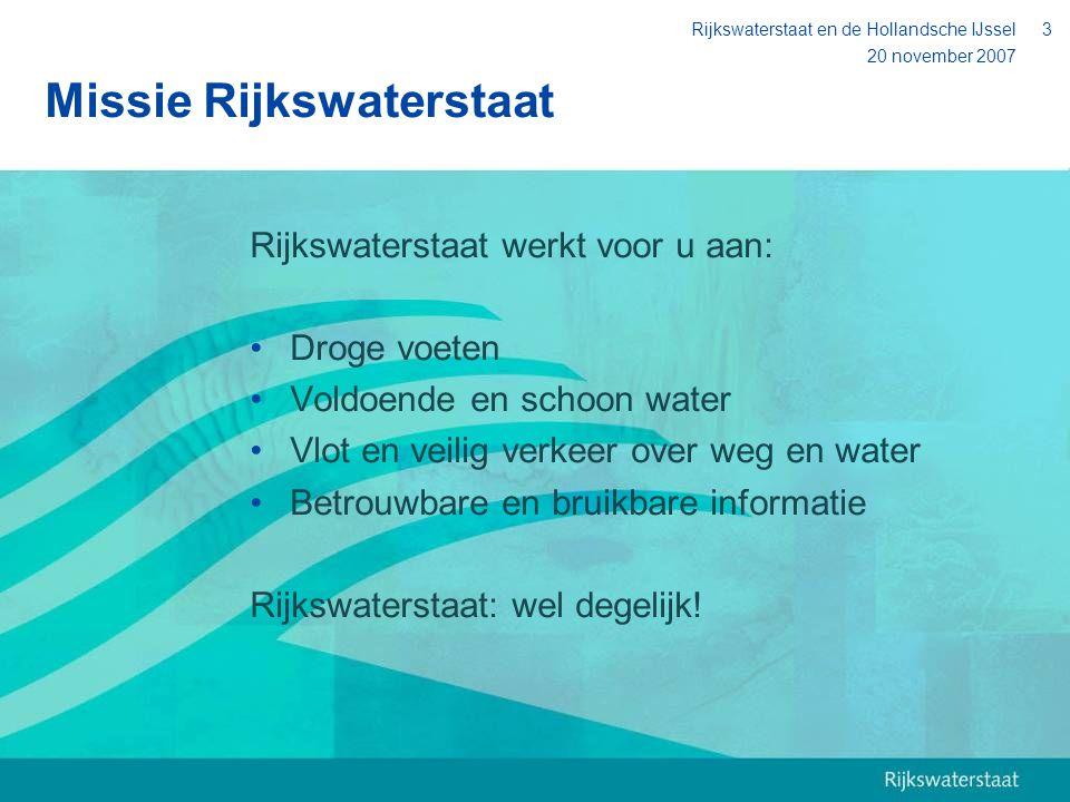 20 november 2007 Rijkswaterstaat en de Hollandsche IJssel4 Integraal waterbeheer hoofdwatersysteem Taken: Zorgen voor voldoende en (voldoende) schoon zout en zoet water Natuurvriendelijk beheer van de watersystemen en oevers Terugdringen van vervuiling in oppervlaktewater en waterbodems Uitvoering in samenspel met: Collega-ministeries Provincies Waterschappen Marktpartijen Gebruikers
