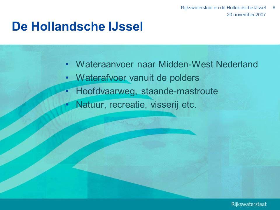 20 november 2007 Rijkswaterstaat en de Hollandsche IJssel6 De Hollandsche IJssel Wateraanvoer naar Midden-West Nederland Waterafvoer vanuit de polders