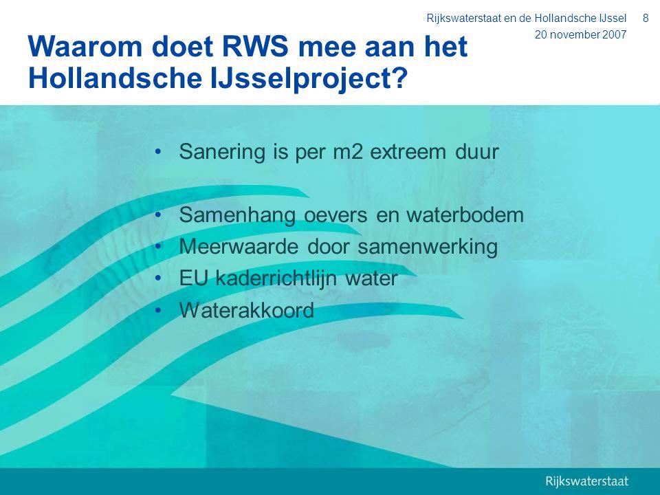 20 november 2007 Rijkswaterstaat en de Hollandsche IJssel8 Waarom doet RWS mee aan het Hollandsche IJsselproject? Sanering is per m2 extreem duur Same