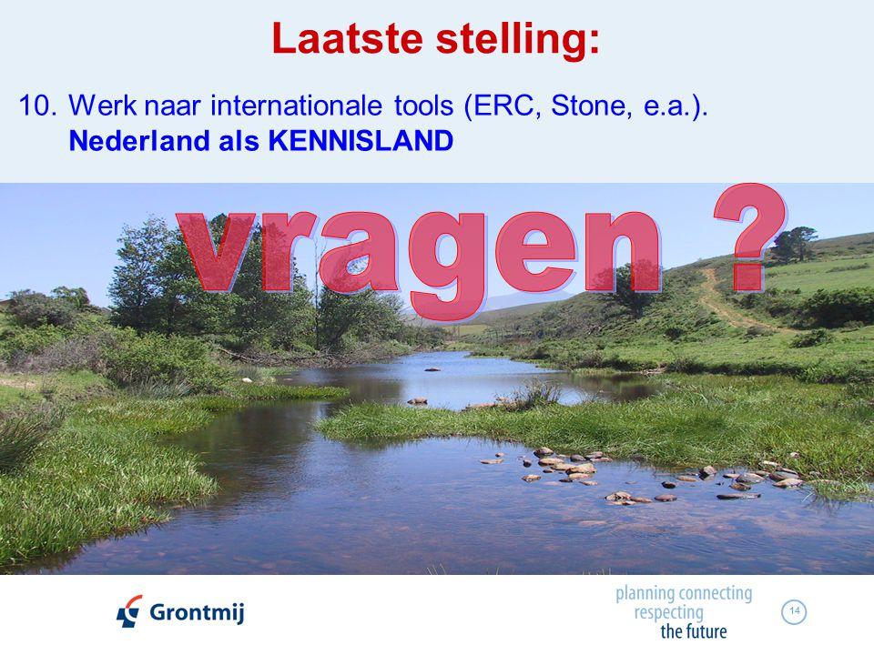 14 10.Werk naar internationale tools (ERC, Stone, e.a.). Nederland als KENNISLAND Laatste stelling: