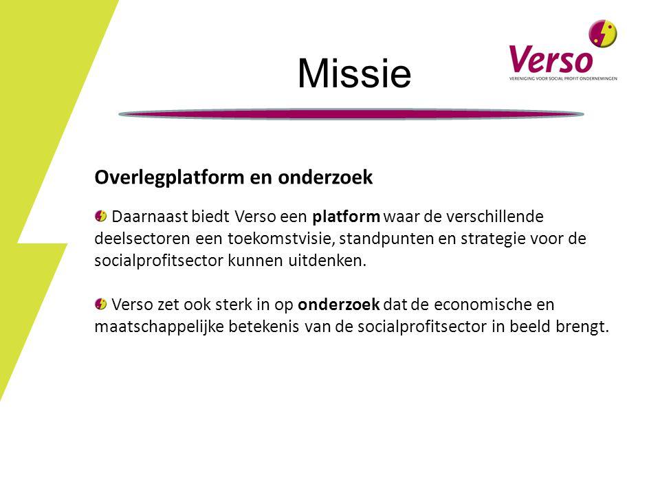 Missie Overlegplatform en onderzoek Daarnaast biedt Verso een platform waar de verschillende deelsectoren een toekomstvisie, standpunten en strategie voor de socialprofitsector kunnen uitdenken.