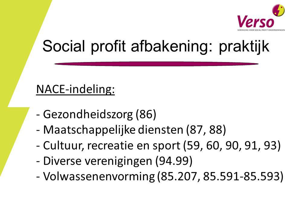 Social profit afbakening: praktijk NACE-indeling: - Gezondheidszorg (86) - Maatschappelijke diensten (87, 88) - Cultuur, recreatie en sport (59, 60, 90, 91, 93) - Diverse verenigingen (94.99) - Volwassenenvorming (85.207, 85.591-85.593)