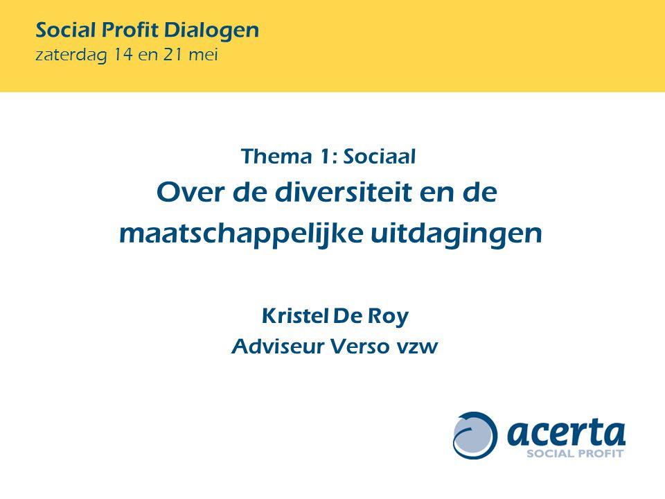 Kristel De Roy Adviseur Verso vzw Thema 1: Sociaal Over de diversiteit en de maatschappelijke uitdagingen