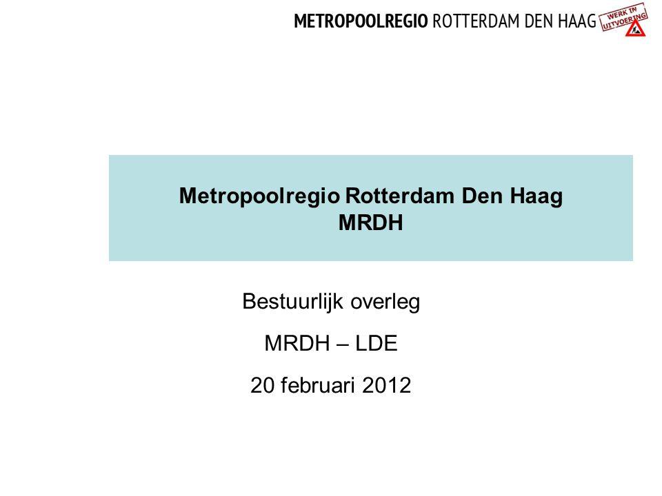 Metropoolregio Rotterdam Den Haag MRDH Bestuurlijk overleg MRDH – LDE 20 februari 2012