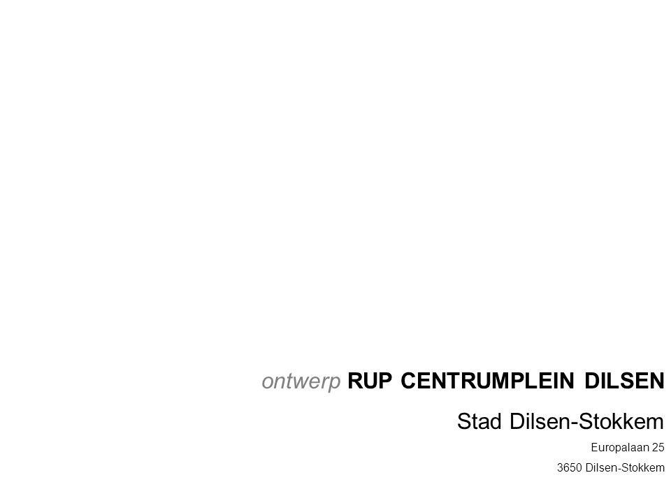 ontwerp RUP CENTRUMPLEIN DILSEN Stad Dilsen-Stokkem Europalaan 25 3650 Dilsen-Stokkem